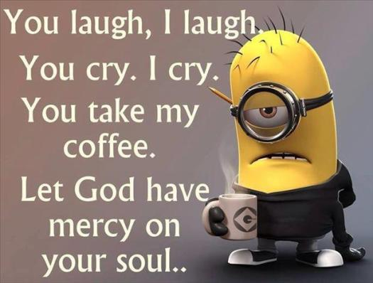 let god have mercy if you touch my coffee